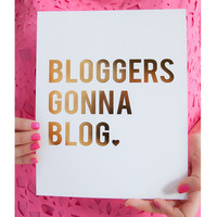 Bloggers Gonna Blog Print, Gold Foil