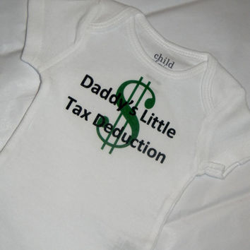 New Baby Daddy's Little Tax Deduction Onesuit. Can Be Customized By Size.