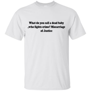 What do you call a dead baby ,who fights crime? Miscarriage of Justice