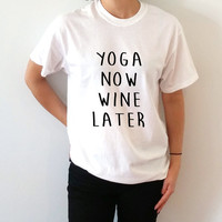 Yoga now wine later T-Shirt Unisex For Women fashion tshirt saying womens girls trendy tee cute top gift ideas teen clothes yoga wine tee