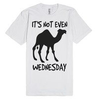 Hump Day It's Not Even Wednesday-Unisex White T-Shirt