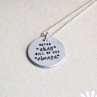 "TFIOS Necklace - ""Maybe 'okay' will be our 'always'."""