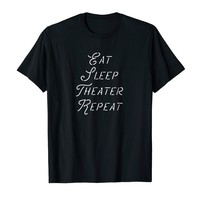Eat Sleep Theater Repeat T-Shirt
