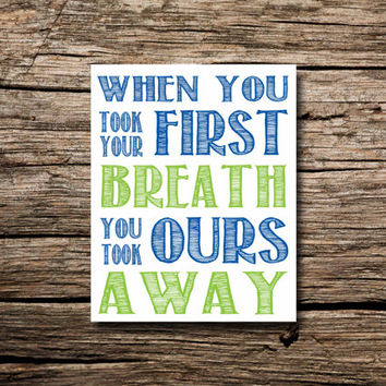 When you took your first breath... you took ours away- printable poster - nursery art