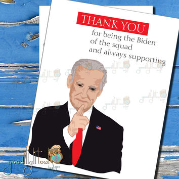 """Thank You Card - Appreciation Card- """"Thank you for being the Biden of the squad and always supporting""""- Funny Thank You Card"""