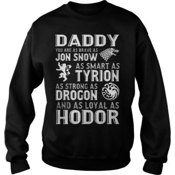 Daddy You Are As Brave As Jon Snow T Shirt Sweatshirt Unisex