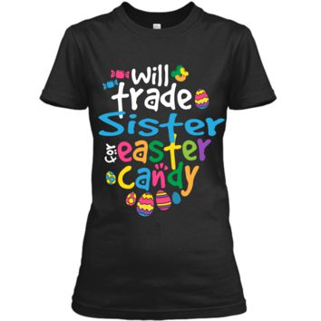 Easter Shirt Girl Will Trade Sister For Candy Cute Funny Ladies Custom