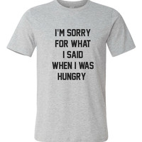 I'm Sorry For What I Said When I Was Hungry - Short Sleeve Unisex Gray Tee Tshirt