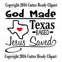 God Made Texas Raised Jesus Saved Instant download clip art. Texas Clipart Jesus Clipart, Vinyl Cutter Ready Import to software large size