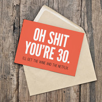 30th Birthday Card / Funny Birthday / INSTANT DOWNLOAD / PRINTABLE / Oh shit you're 30. I'll get the wine and the Netflix.