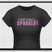 I don't Sweat I SPARKLE Rhinestone Bling T Shirt by BlingNInk
