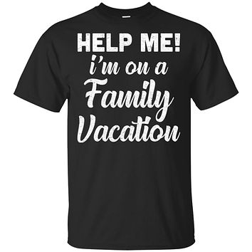 Help Me I'm On A Family Vacation Funny Travel Gift