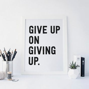 Give Up On Giving Up, Never Give Up, Fitness Motivation, Typography Print, Desk Accessories, Gym Quote, Motivational Quote, Printable Art