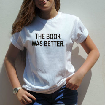 The Book Was Better T shirt Harry Potter Slogan Tee shirt funny tumblr bloggers teenagers