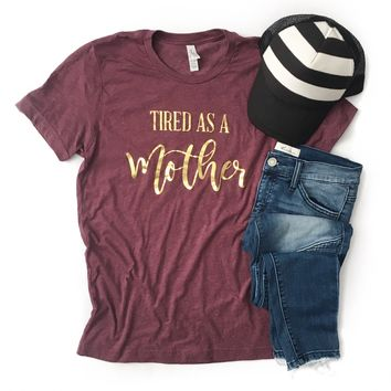 Tired as a Mother Tee-Last One! Size Medium