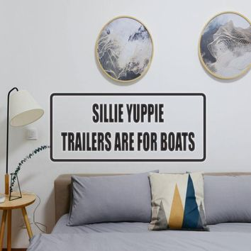 Sillie Yuppie Trailers Are for Boats Vinyl Wall Decal - Removable