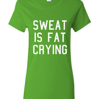 Sweat Is Fat CRYING Great Workout Fitness Gym Fashion T Shirt Printed Graphic Workout Tee Fits All Colors Top Shirt T Shirt