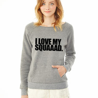 I love my squad ladies sweatshirt