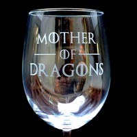 Elegant Wine Glass with Game of Thrones Quote, Mother of Dragons