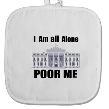 I'm All Alone Poor Me Trump Satire White Fabric Pot Holder Hot Pad by TooLoud