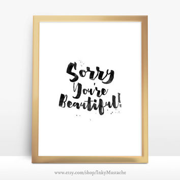 Printable Wall Art Printable Quote Decor calligraphy print home decor typography Sorry You're Beautiful 8x10inch