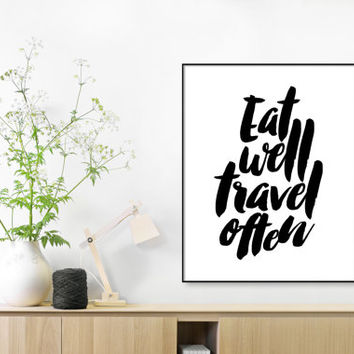 Eat Well Travel Often, Quotes on Travel, Life Quotes, Modern Wall Art, Travel quote,Wisdom Quote, Inspirational Quote, Printable Wall Art