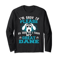 Easy to Please Long as I Have My Great Dane T-Shirt