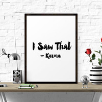 Motivational Poster, I saw That, Karma, Printable Poster, Wall Art, Instant Download, Printable Quote, Motivational Art, Typography Poster