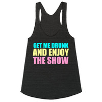 GET ME DRUNK AND ENJOY THE SHOW RACERBACK