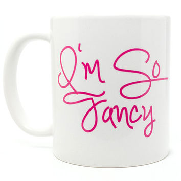 I'm So Fancy Coffee Mug - Fun Sayings On Coffee  Mugs and Personalized Gifts from Mad For Monograms