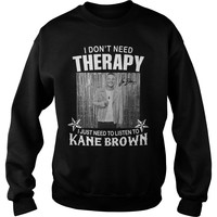 I don't need therapy I just need to listen to Kane Brown shirt Sweatshirt Unisex