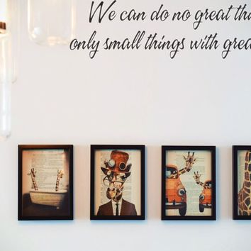 We can do no great things only small things with great love. Style 16 Vinyl Decal Sticker Removable