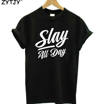 slay all day Letters Print Women tshirt Casual Cotton Hipster Funny t shirt For Lady Top Tee Tumblr Drop Ship BA-17
