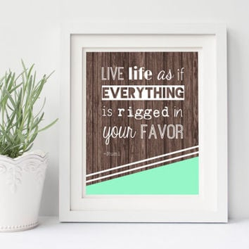 Quote print, Rumi quote, Live life as if everything is rigged in your favor, Inspirational wall art, motivational word art, wood, mint, 8x10