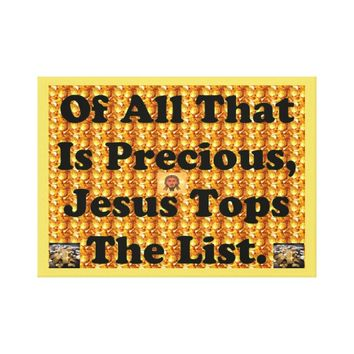 Of All That Is Precious, Jesus Tops The List. Canvas Print