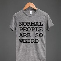 NORMAL PEOPLE ARE SO WEIRD - glamfoxx.com - Skreened T-shirts, Organic Shirts, Hoodies, Kids Tees, Baby One-Pieces and Tote Bags