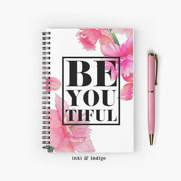 Be You Tiful - Spiral Notebook With Lined Paper, A5 Writing Journal, Diary, Floral Motivational Quote, Pink Orchid, Beautiful