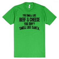You Smell Like Beef And Cheese You Don't Smell Like Santa-T-Shirt