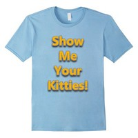 Show Me Your Kitties T-Shirt