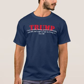 God told me Trump is a Jerk Off T-Shirt