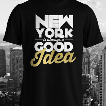 New York Is Always a Good Idea NY Love Men Ladies Man Women T-shirt Tee shirt tshirt Tee Top Gift Cool Trendy Funny Fancy Cotton Clothing