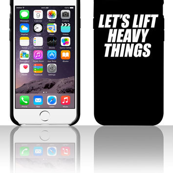Let's Lift Heavy Things 5 5s 6 6plus phone cases