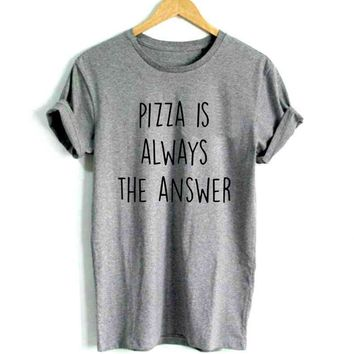 Pizza Is Always The Answer T-Shirt - Ladies Crew Neck Novelty Tops