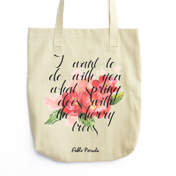 Neruda Tote - Book Bag - Literary Love Quote - Pablo Neruda Tote Bag - Typography Print - Floral Print Bag - Cotton Canvas Summer Tote