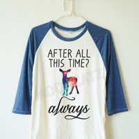 Galaxy after all this time shirt always shirt galaxy deer shirt harry potter shirt baseball shirt 3/4 long sleeve women tshirt men tshirt