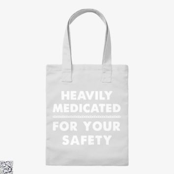 Heavily Medicated For Your Safety, Deadpan Tote Bag
