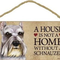 "Dog Lovers' Decorative Wooden Wall Plaque Sign 10' x 5"" - A House Is Not A Home Without A Schnauzer"