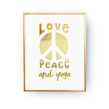 Love Peace And Yoga, Zen Art, Yoga Poster, Real Gold Foil, Home Decor, Yoga Studio Decor, Meditation Quote, Positive Vibes, Typography Print