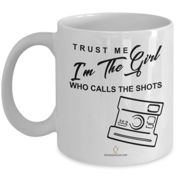 Trust Me I'm The Girl Who Calls The Shots Camera Mug, Photography Gag Gifts for Photographers, Gifts for Coffee Lovers, with Funny Quote, 11oz