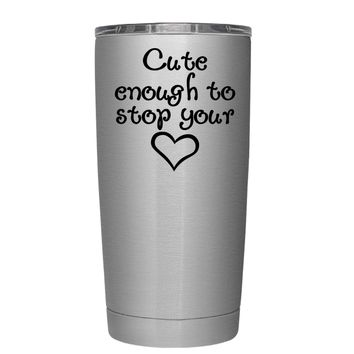 Cute Enough to Stop 20 oz Tumbler Cup